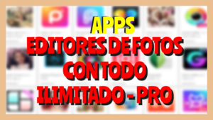 apps editores de fotos con todo ilimitado