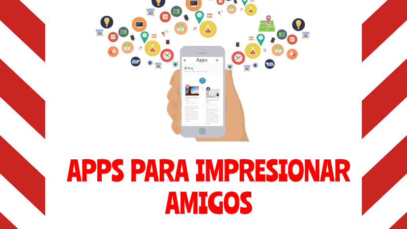 apps para impresionar amigos y sorprender