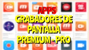 apps grabadores de pantalla celular premium