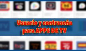 usuario y contraseña apps de tv